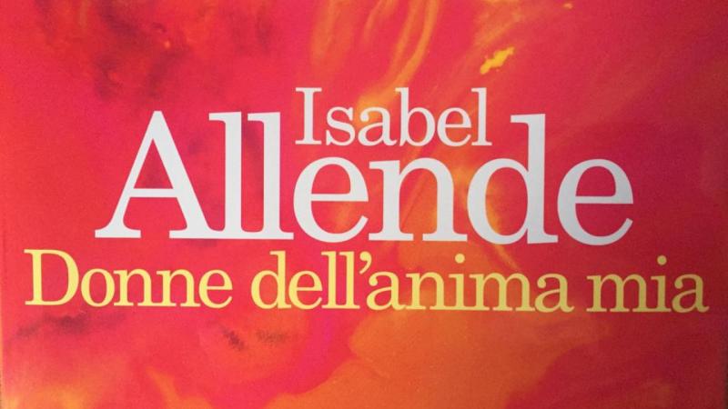 Donne dell'anima mia: Isabel Allende racconta il suo femminismo